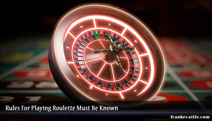 Rules For Playing Roulette Must Be Known
